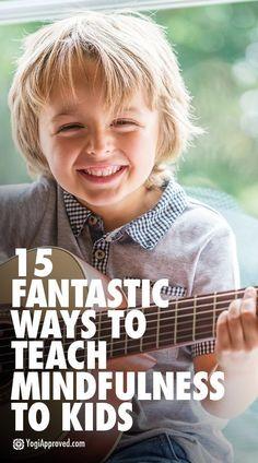 15 Fantastic Ways To Teach Mindfulness To Kids