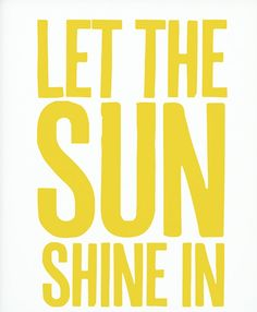 Let the sunshine in.