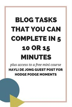 Hayli De Jong guest post for Hodge Podge Moments: Blog Tasks that You can Complete in 5, 10, or 15 Minutes
