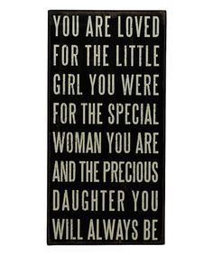 Take a look at this You Are Loved Box Sign by Primitives by Kathy on #zulily today.    I could have easily written this for my daughter Lillie.