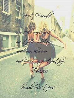 Best friends are the ones who are there: whenever; wherever; however and most importantly forever!