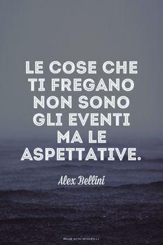 """""""Le cose che ti fregano non sono gli eventi ma le aspettative. """" Alex Bellini"""