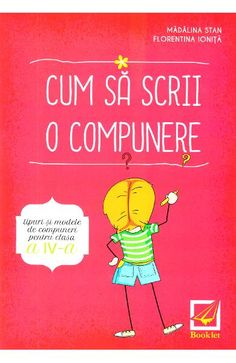 Cum sa scrii o compunere - Clasa 4 - Madalina Stan, Florentina Ionita Amazing Books, Good Books, Romanian Language, Montessori, Classroom, School, Shopping, Class Room, Great Books
