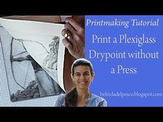 Printmaking Tutorial & Demonstration: Drypoint on Plexiglass - engraving, inking, wiping & printing - YouTube
