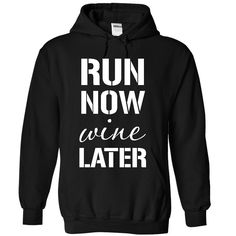 Run Now Wine Later T-Shirts, Hoodies, Sweaters