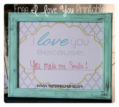 """Free """"I Love You Because_____"""" Printable... Put it in a cute frame and use dry erase markers to fill in the blank."""