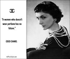 """A woman who doesn't wear perfume has no future"". Coco Chanel"