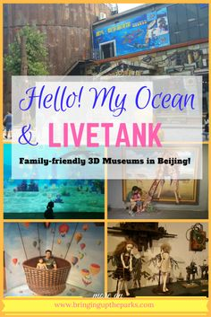 Hello! My Ocean and Livetank are two family-friendly 3D museums in Beijing.