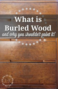 What is Burled Wood and Why You Shouldnt Paint It