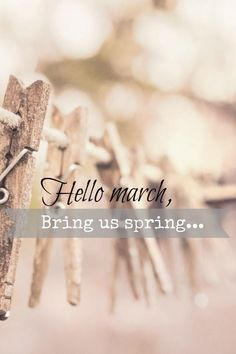 Hello March Bring us Spring