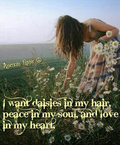 I want daisies in my hair peace in my soul, and love in my heart Hippie is a state of mind, soul, and spirit Hippie Vibes, Hippie Love, Hippie Style, Hippie Chick, Hippie Art, Emo, Woodstock, Free Spirit Quotes, Make Love