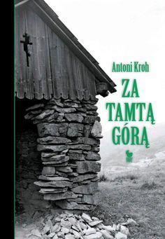 """Antoni Kroh, """"Za tamtą górą. Wspomnienia łemkowskie"""""""