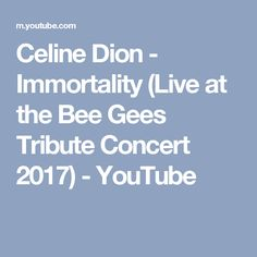 Celine Dion - Immortality (Live at the Bee Gees Tribute Concert 2017) - YouTube