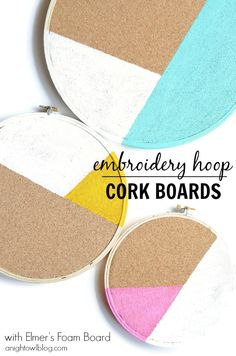 Adorable home or office organization! Make cork boards with Elmer's cork foam board and embroidery hoops! Bee Crafts, Crafts To Make, Easy Crafts, Cork Crafts, Embroidery Hoop Crafts, Diy Craft Projects, Craft Gifts, Cork Boards, Memo Boards
