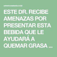 ESTE DR. RECIBE AMENAZAS POR PRESENTAR ESTA BEBIDA QUE LE AYUDARÁ A QUEMAR GRASA DÍA Y NOCHE (USTED VA A QUEMAR MÁS GRASA MIENTRAS DUERME).