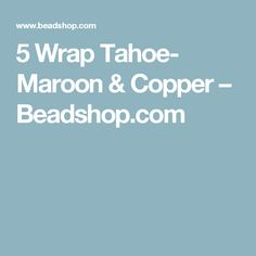 5 Wrap Tahoe- Maroon & Copper – Beadshop.com