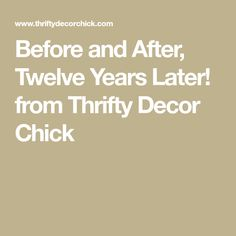 Before and After, Twelve Years Later! from Thrifty Decor Chick
