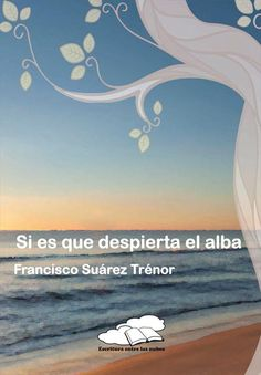 Si es que despierta el alba / Francisco Suárez Trénor. Poesía. http://absysnetweb.bbtk.ull.es/cgi-bin/abnetopac01?TITN=520740
