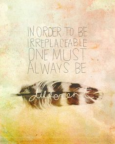 In order to be irreplaceable one must always #bedifferent - #CocoChanel #quote