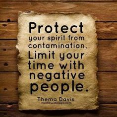Protect your spirit from contamination. Limit your time with negative people. ~Thema Davis Couldn't have said it better myself! Life Quotes Love, Great Quotes, Quotes To Live By, Inspirational Quotes, Awesome Quotes, Bliss Quotes, Life Sayings, Motivational Videos, Interesting Quotes