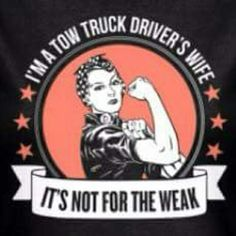 I'm a tow truck drivers wife. It's not for the weak. Truck Driver Wife, Truck Drivers, Towing Company, Mens Trucker Hat, Trailer Storage, Custom Tees, Girl Scouts, Trucks, Feelings