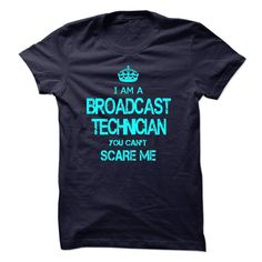 I am a BROADCAST TECHNICIAN, you can not scare me T-Shirts, Hoodies. ADD TO CART ==► Funny Tee Shirts