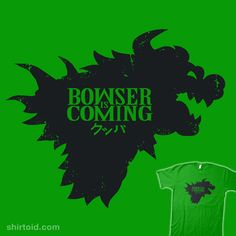""""""" Bowser is Coming """" Super Mario and Game of Thrones combo shirt from Shirtoid"""
