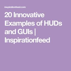 20 Innovative Examples of HUDs and GUIs | Inspirationfeed