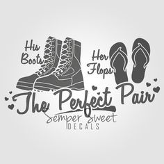 The Perfect Pair Decal His Boots & Her Flops - USMC Army Air Force Navy Wife Love military