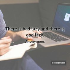 There is bad lazy and there is god lazy. (Anonymous) #quotes #developer #developing #software #developerquotes #softwarequotes #technology #fb #coder #coders #programmer #programming #tech #programmer #programmerslife #programminglife #coding #codinglife #webdevelopment #webdeveloper #development #nerd #geek #opensource #computer