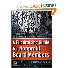 A Fundraising Guide for Nonprofit Board Members (The AFP/Wiley Fund Development Series) - a solid addition to any board library. Covers a range of fundraising functions, and describes recommended board roles in each, in ways that will resonate for (and not scare off) your volunteer leaders.