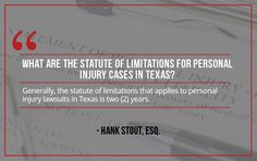 Question: What is the Statute of Limitations in Texas? More question? Contact us:    Sutliff & Stout  550 Post Oak Blvd #530   Houston, TX 77027   713-987-7111 https://myhoustoninjuryattorneys.com/