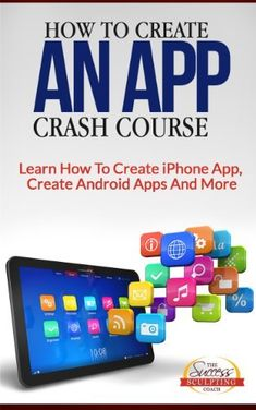 How To Create An App Crash Course - Learn How To Create iPhone App, Create Android Apps And More by Success Sculpting Coach, http://www.amazon.com/dp/B00CSVQZIK/ref=cm_sw_r_pi_dp_P03Lrb0AK1FNN