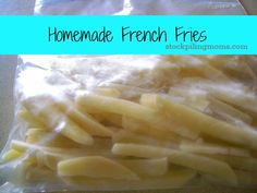 homemade french fries  Cut as desired. Boil for 6 minutes. Drain. Spread on baking sheet and freeze for 1 hour. Seal in labelled bags for up to 6 months. Cook frozen on 350 for 10-12 minutes.