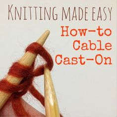 Knitting Made Easy: How-To Cable Cast On