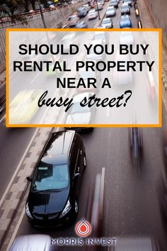 Is it a bad idea to purchase a rental property in a busy area? Many great investments are located near major highways. Because it can be loud and bustling, many investors hesitate if they realize a prospective investment is on a busy street or near a busy intersection. However, you might be surprised to learn there are a number of benefits to purchasing a property in a busy area.