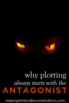 How to Plot a Book: Start With the Antagonist - from Helping Writers Become Authors