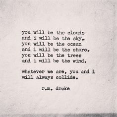 Image via We Heart It #beautiful #collide #couples #love #lovequotes #ocean #perfect #poem #poetry #pretty #quotes #relationships #shore #sky #tree #wind #couplequotes #relationshipquotes #rmdrake