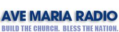 Ave Maria Radio - I had the pleasure 2 years ago of attending the Catholic Radio Conference in AL.  ALL the stations are doing such wonderful things to Evangelize -