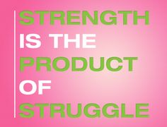 When you are feeling bad about your struggles, remember that THOSE are the times that your character is tested...and depending on you handle them...your character can build or be erode. Which choice will you make? :)