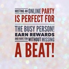 Host an online party... Get all the perks and rewards of a home party! Great for the busy person. And I'll take care of everything for you!