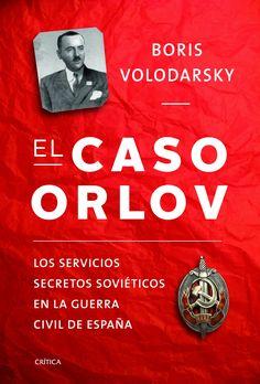 El caso Orlov, de Boris Volodarsky. La participación del espionaje soviético en la guerra civil española.