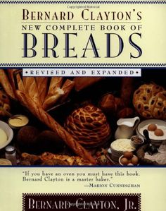 Bernard Clayton's New Complete Book of Breads: Revised and Expanded by Bernard Clayton,http://www.amazon.com/dp/068481174X/ref=cm_sw_r_pi_dp_D5Zzsb173ZK33B67