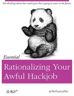 O RLY book \ Not thinking about how mych pain this is going to cause in the future \ Essential \ Rationalizing Your Awful Hackjob \ ThePracticalDev Computer Humor, Computer Science, Data Science, Humour Geek, Tech Humor, Office Humor, Work Humor, Programming Humor, Funny Design