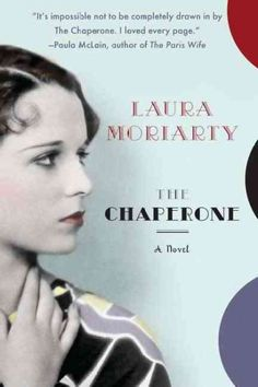 The chaperone by Laura Moriarty. Accompanying a future famous actress from her Wichita home to New York, chaperone Cora Carlisle shares a life-changing five-week period with her ambitious teenage charge during which she discovers the promise of the 20th century and her own purpose in life.