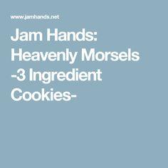 Jam Hands: Heavenly Morsels -3 Ingredient Cookies-