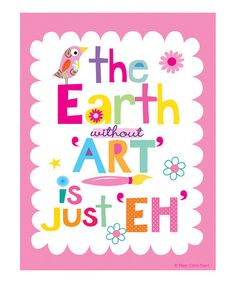 "{The Earth without ""art"" is just ""Eh""} Too cute."