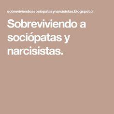 Sobreviviendo a sociópatas y narcisistas.