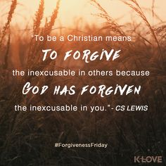 Forgive, because you've been forgiven. - CS Lewis