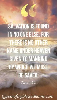 Salvation is found in no one else, for there is no other name under heaven given to mankind by which we must be saved. Prayer Quotes, Bible Verses Quotes, Bible Scriptures, Faith Quotes, Salvation Quotes, Sabbath Quotes, Inner Peace Quotes, Gods Love Quotes, Biblical Verses